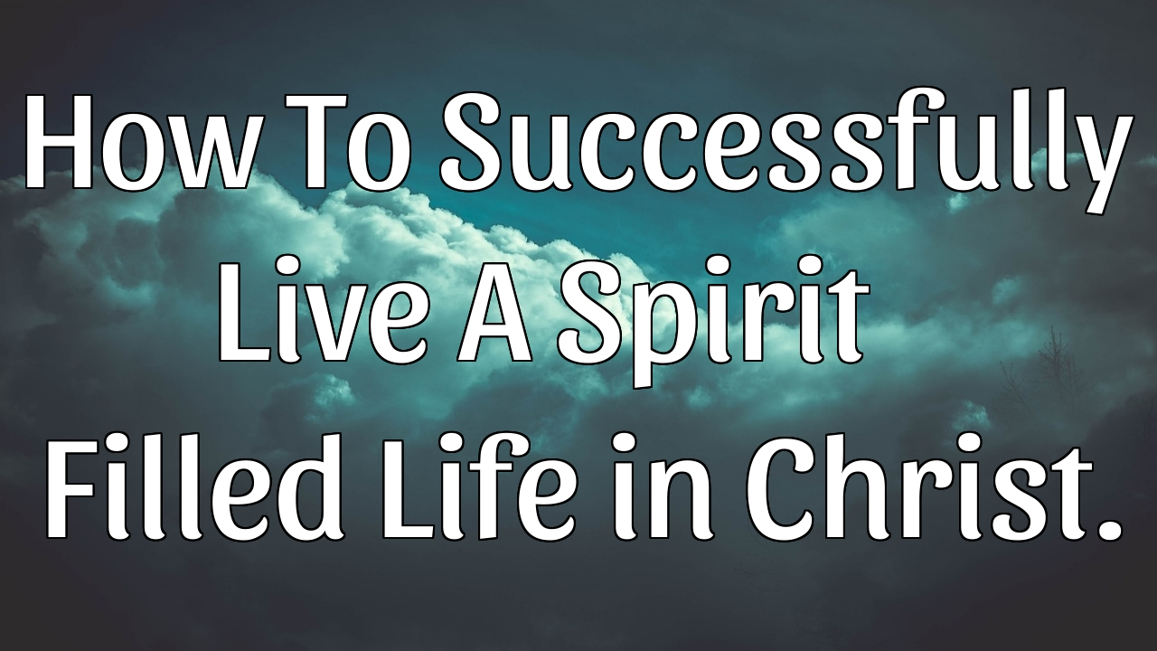 Be filled with the Holy Spirit, How to be filled with the Holy Spirit, Be filled with the Holy Ghost, Living a spirit filled life, How to live a spirit filled life, How can I be filled with the Holy Spirit, Being filled with the Holy Spirit, Filling of the Holy Spirit
